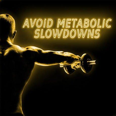 Avoid Metabolic Slowdowns