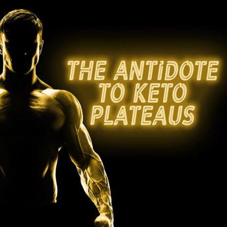 The Antidote to Keto Plateaus